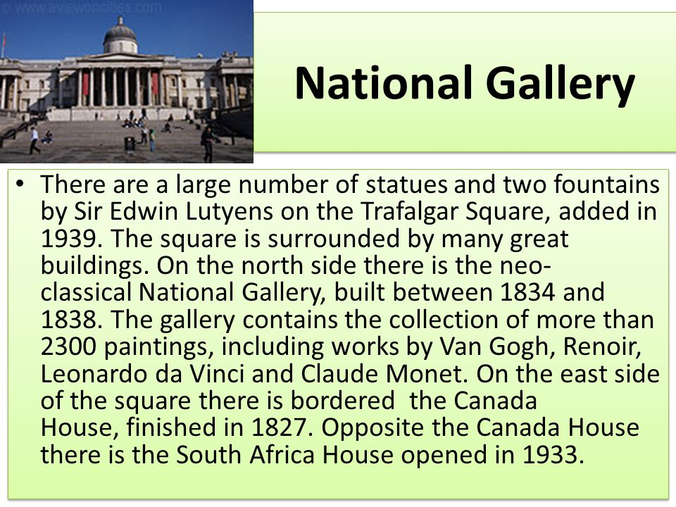 National Gallery There are a large number of statues and two fountains by Sir Edwin Lutyens on the Trafalgar Square, added in 1939.