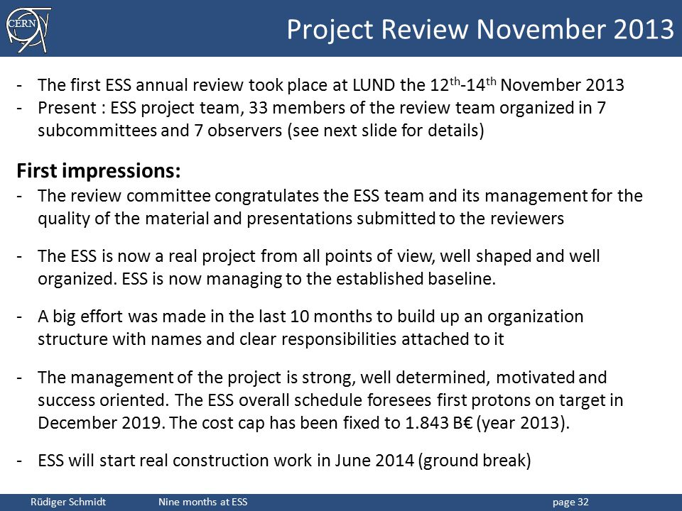 CERN Rüdiger Schmidt Nine months at ESSpage 32 -The first ESS annual review took place at LUND the 12 th -14 th November 2013 -Present : ESS project t