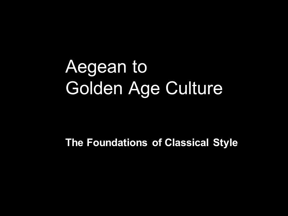 Aegean to Golden Age Culture The Foundations of Classical Style