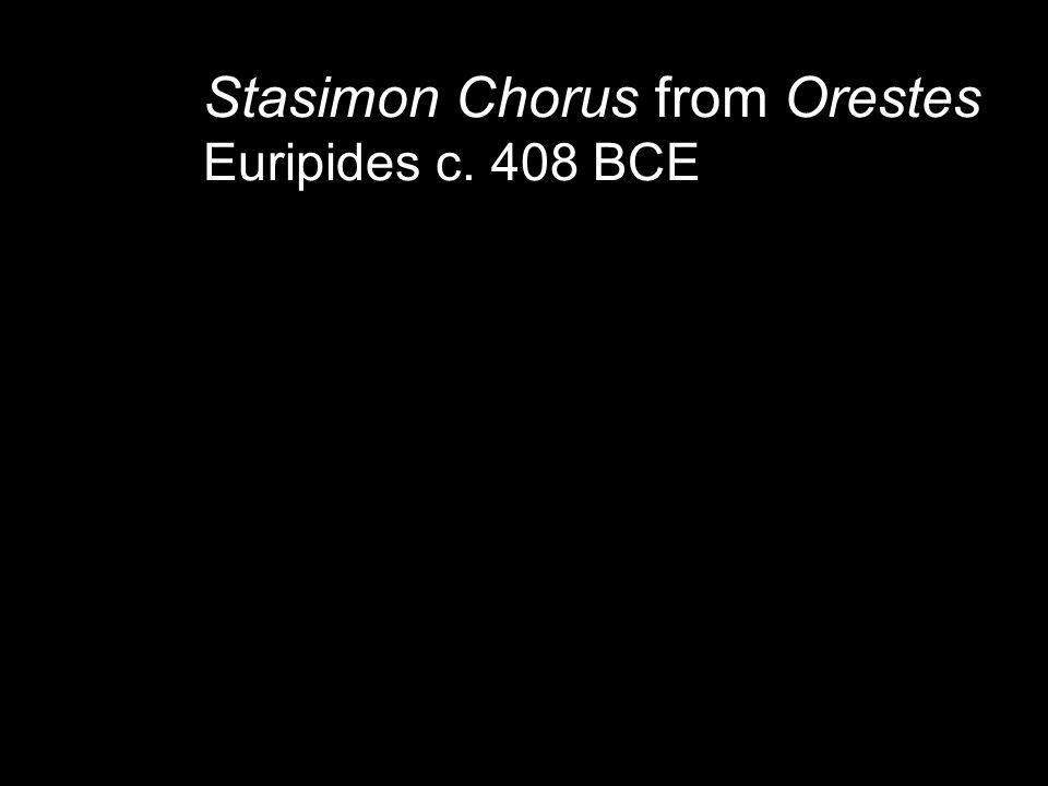 Stasimon Chorus from Orestes Euripides c. 408 BCE