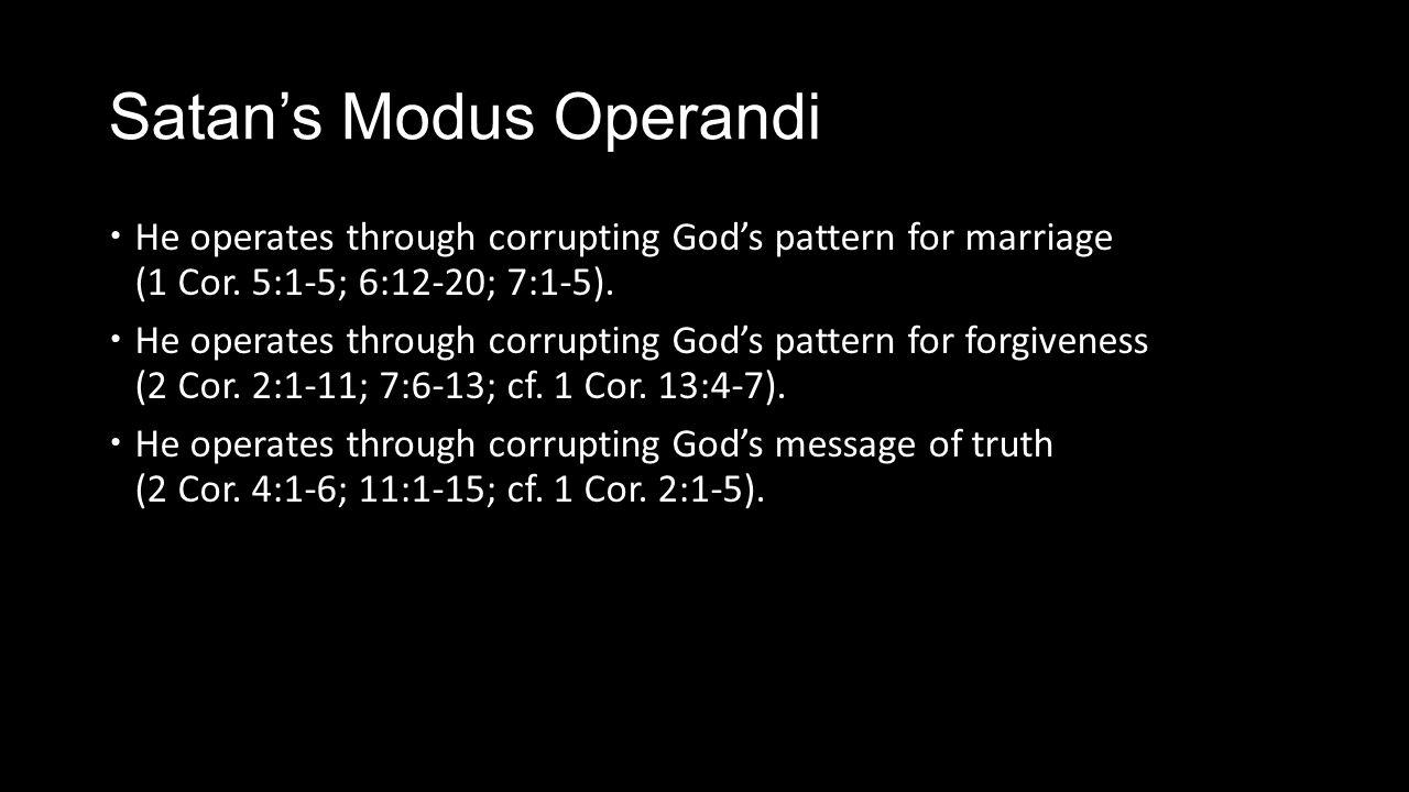 Satan's Modus Operandi  He operates through corrupting God's pattern for marriage (1 Cor.