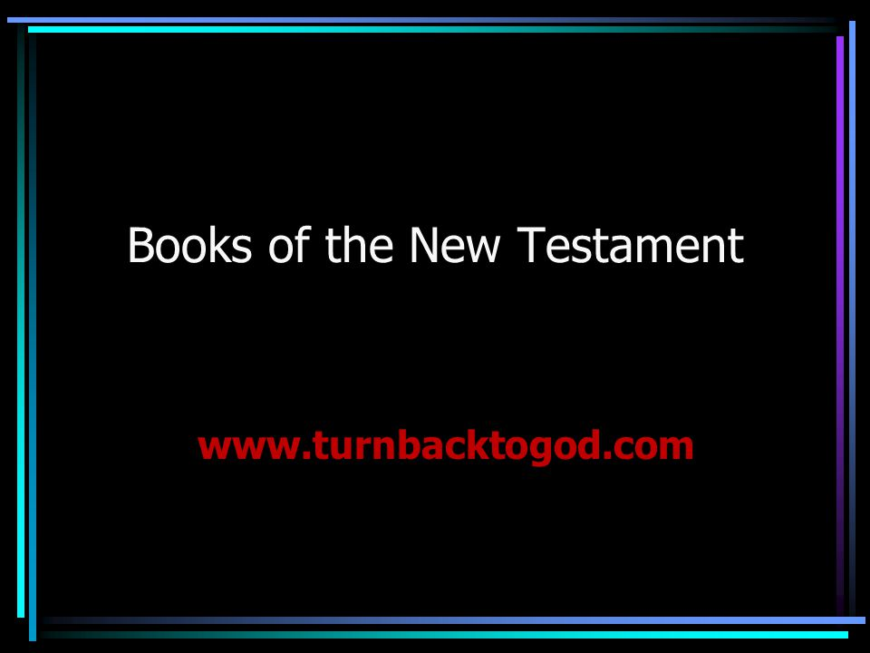 Books of the New Testament www.turnbacktogod.com