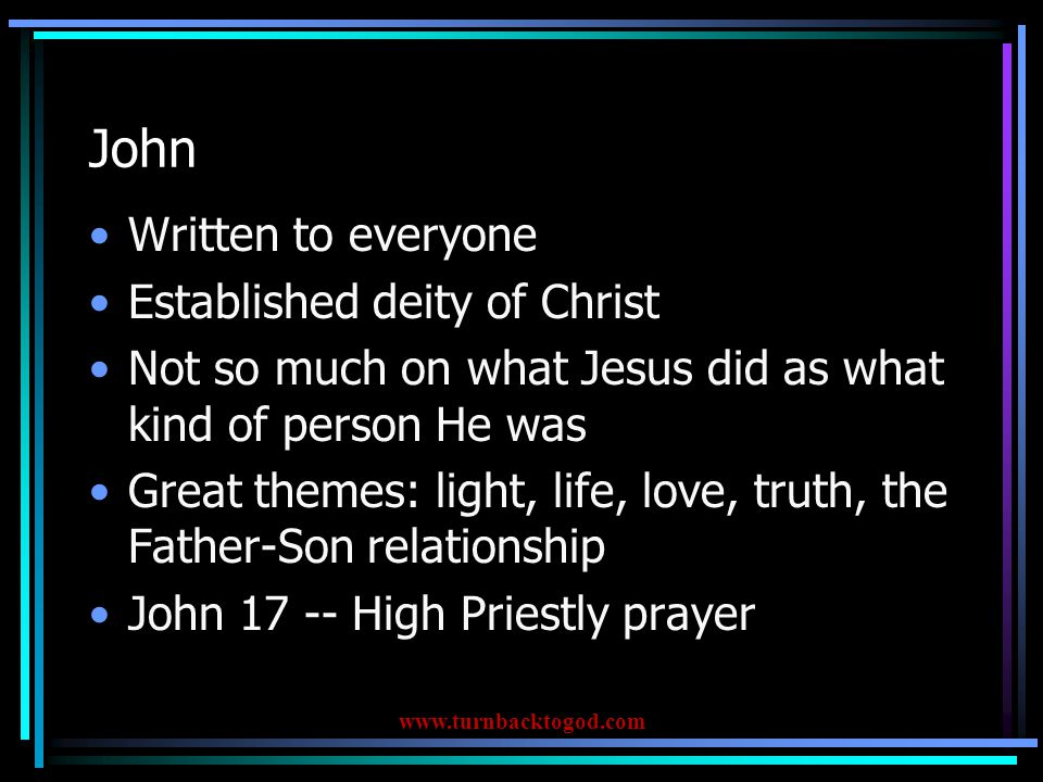 John Written to everyone Established deity of Christ Not so much on what Jesus did as what kind of person He was Great themes: light, life, love, trut
