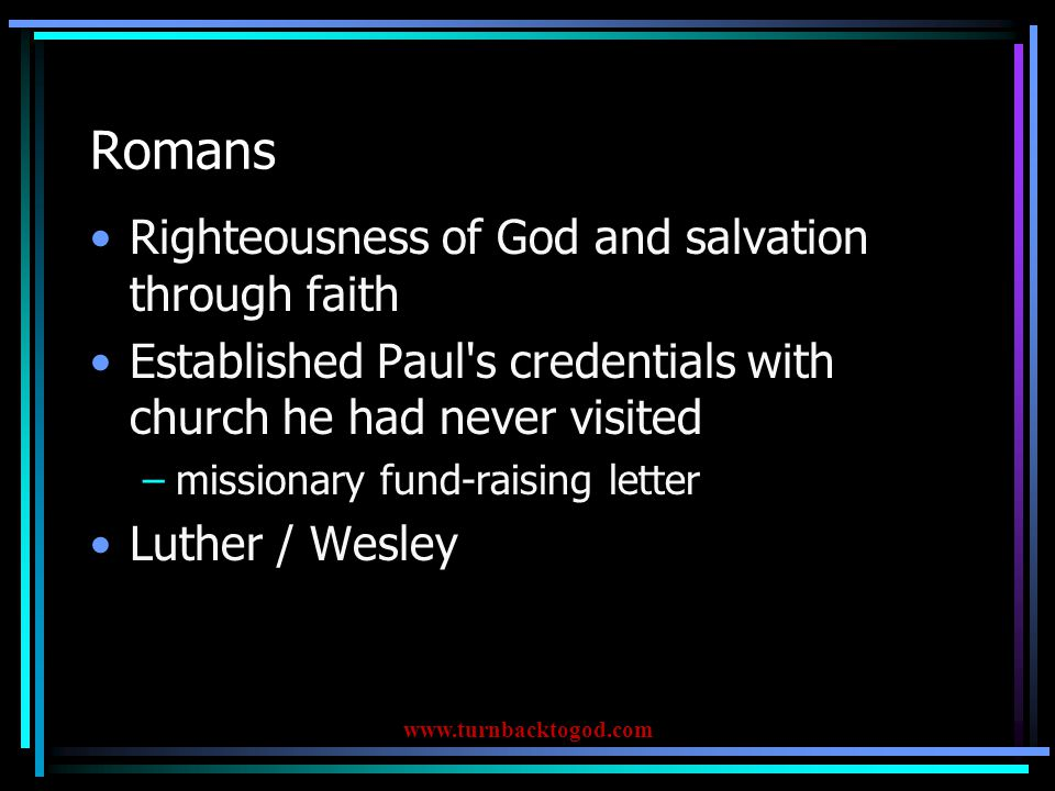 Romans Righteousness of God and salvation through faith Established Paul's credentials with church he had never visited –missionary fund-raising lette