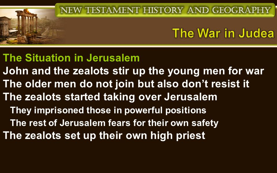 The Situation in Jerusalem John and the zealots stir up the young men for war The older men do not join but also don't resist it The zealots started taking over Jerusalem They imprisoned those in powerful positions The rest of Jerusalem fears for their own safety The zealots set up their own high priest
