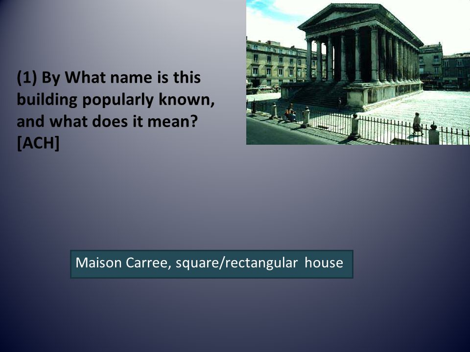 (1) By What name is this building popularly known, and what does it mean.