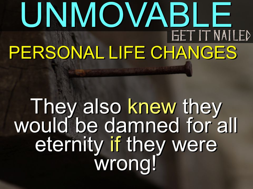 UNMOVABLE They also knew they would be damned for all eternity if they were wrong.