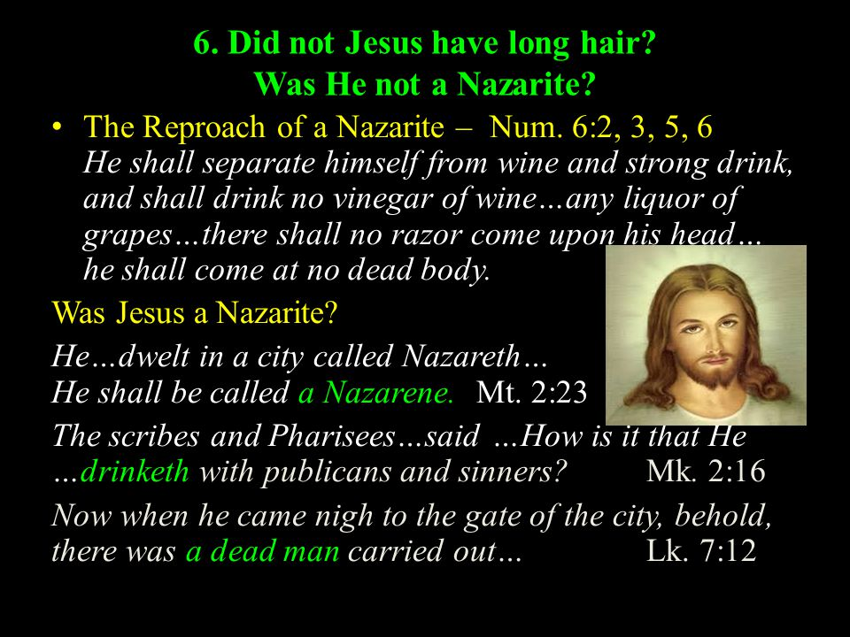 6.Did not Jesus have long hair. Was He not a Nazarite.