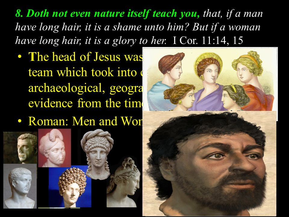 8.Doth not even nature itself teach you, that, if a man have long hair, it is a shame unto him.