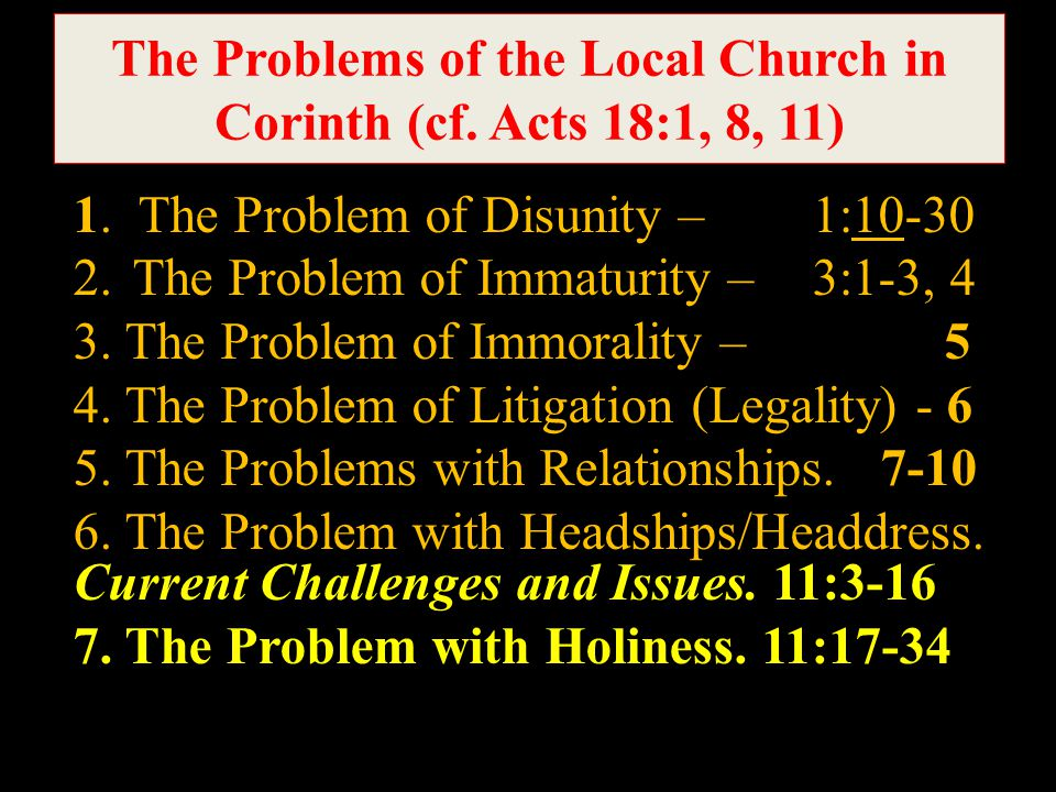 The Problems of the Local Church in Corinth (cf.Acts 18:1, 8, 11) 1.