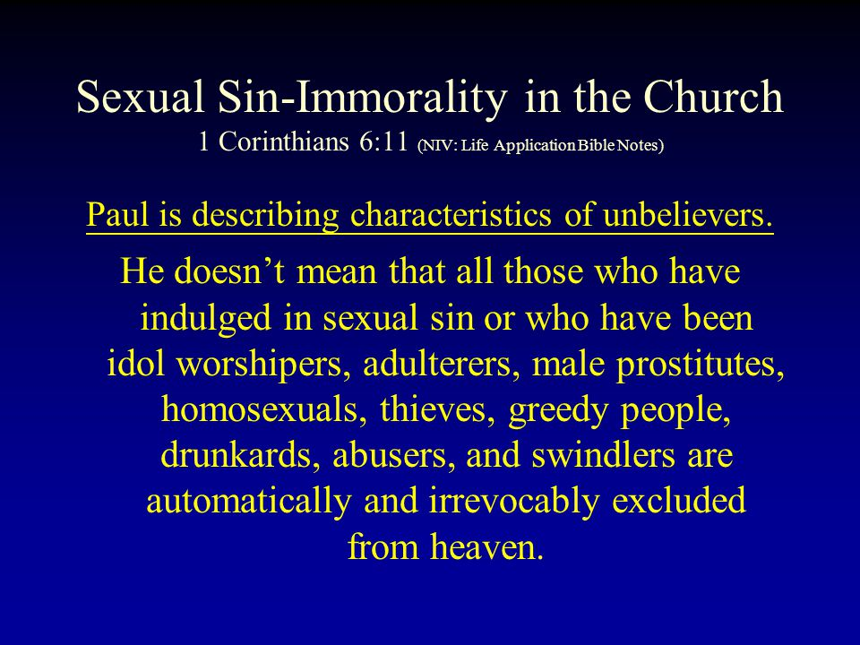 Sexual Sin-Immorality in the Church 1 Corinthians 6:11 (NIV: Life Application Bible Notes) Paul is describing characteristics of unbelievers.