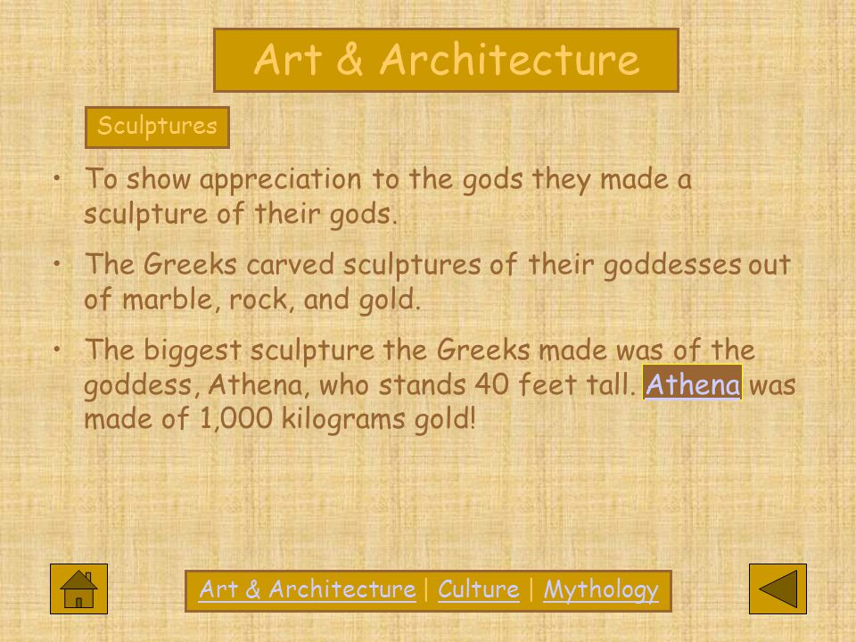 To show appreciation to the gods they made a sculpture of their gods. The Greeks carved sculptures of their goddesses out of marble, rock, and gold. T