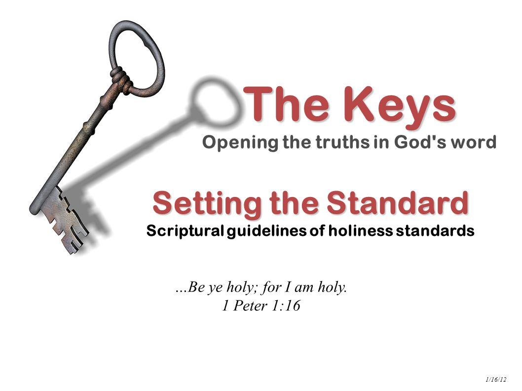 INDEX Setting the Standard Setting the Standard Scriptural guidelines of holiness standards The Keys Opening the truths in God's word …Be ye holy; for