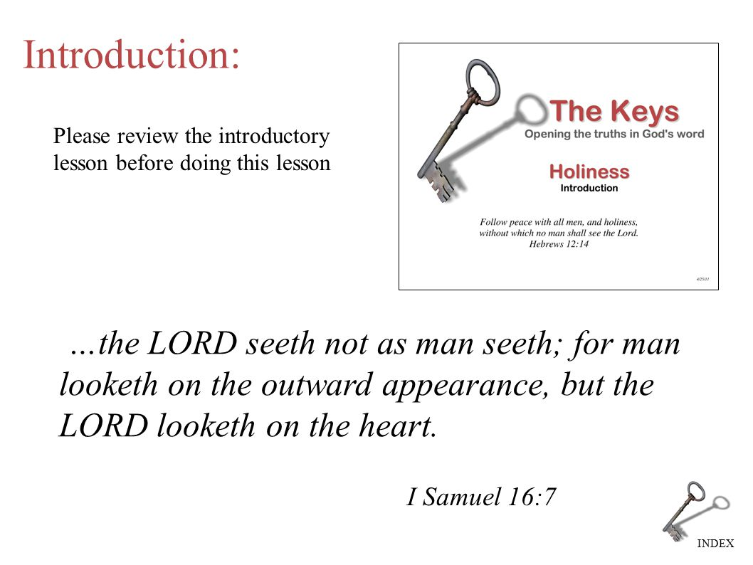 INDEX …the LORD seeth not as man seeth; for man looketh on the outward appearance, but the LORD looketh on the heart.