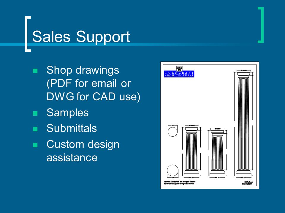 Sales Support Shop drawings (PDF for email or DWG for CAD use) Samples Submittals Custom design assistance