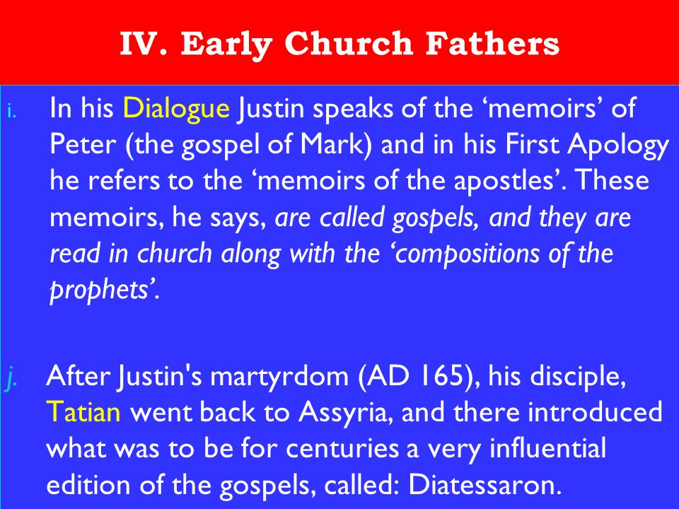 20 IV. Early Church Fathers i. In his Dialogue Justin speaks of the 'memoirs' of Peter (the gospel of Mark) and in his First Apology he refers to the