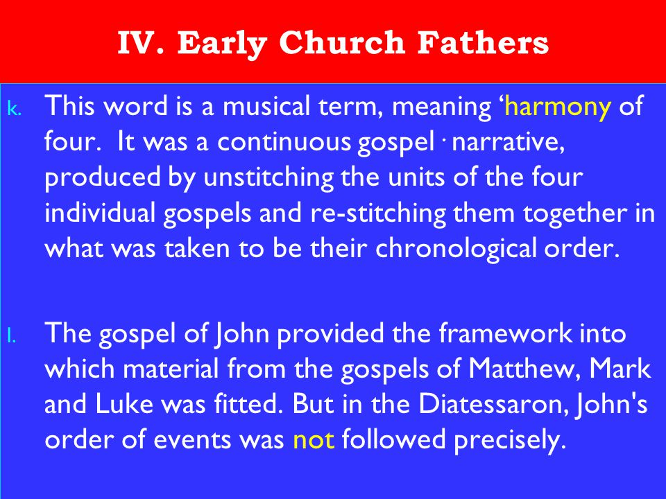 21 IV. Early Church Fathers k. This word is a musical term, meaning 'harmony of four. It was a continuous gospel· narrative, produced by unstitching t