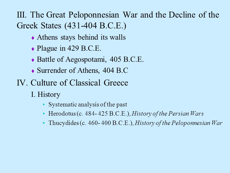 III. The Great Peloponnesian War and the Decline of the Greek States (431-404 B.C.E.)  Athens stays behind its walls  Plague in 429 B.C.E.  Battle