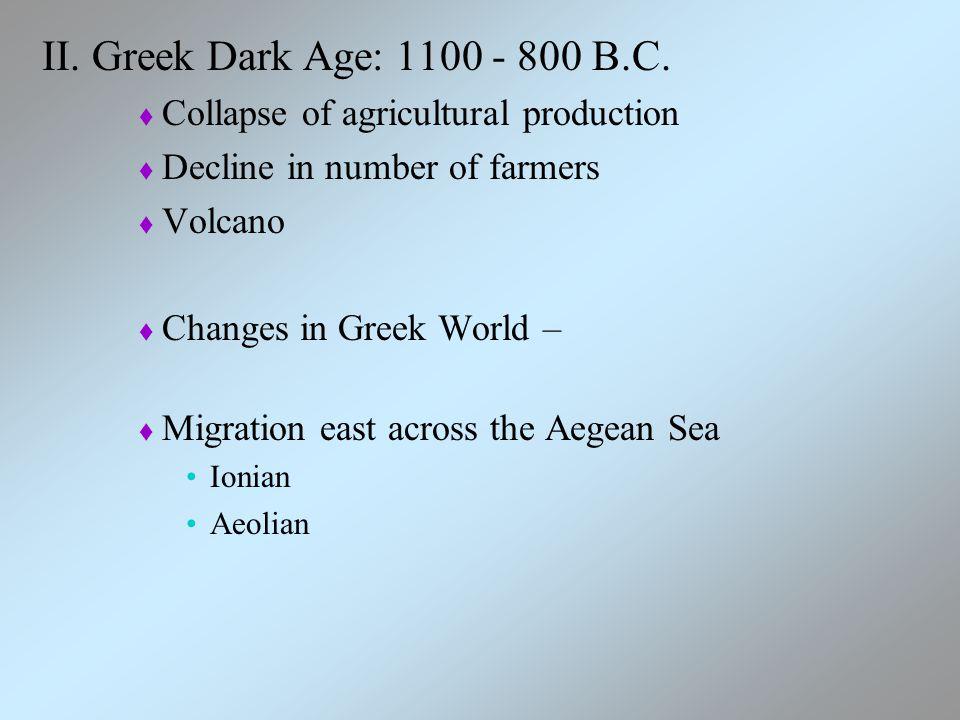 II. Greek Dark Age: 1100 - 800 B.C.