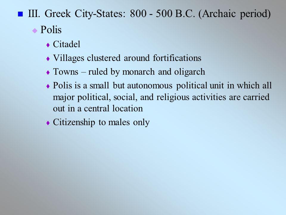 III. Greek City-States: 800 - 500 B.C.
