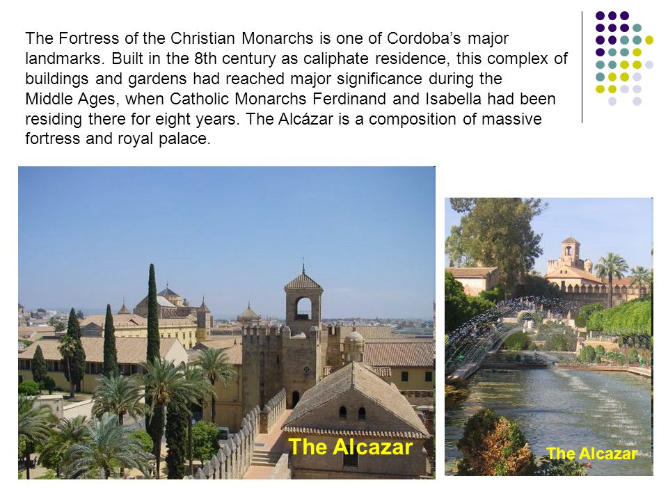 The Alcazar The Fortress of the Christian Monarchs is one of Cordoba's major landmarks.