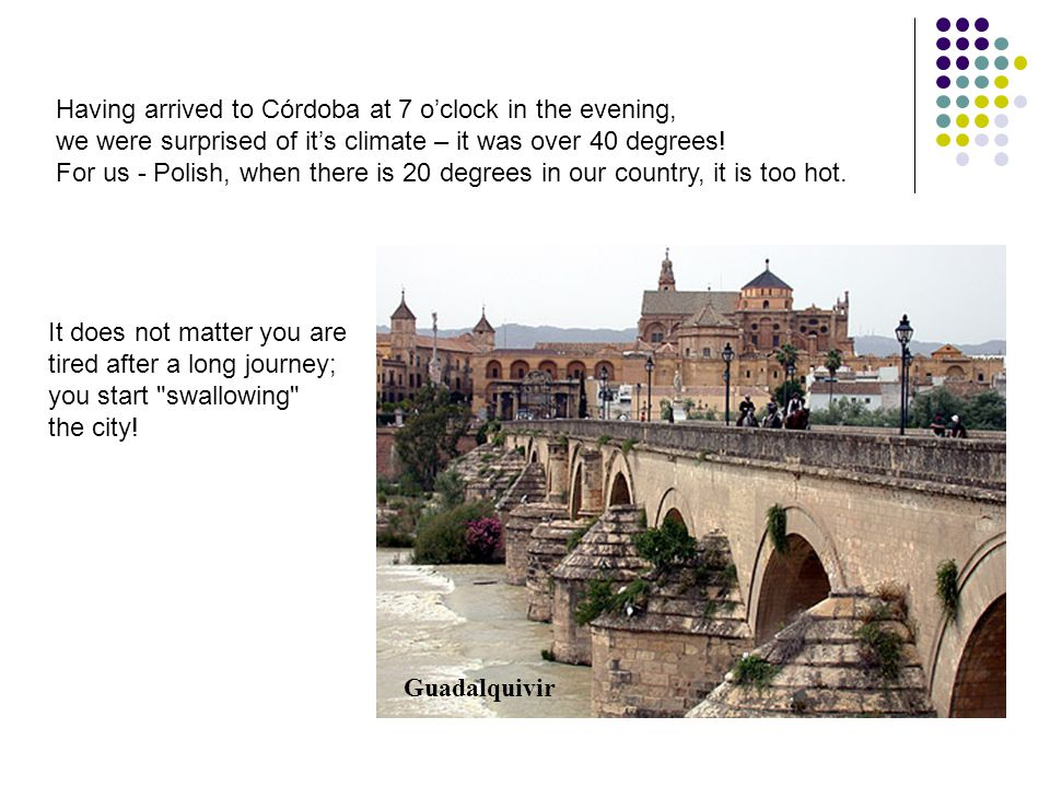 Having arrived to Córdoba at 7 o'clock in the evening, we were surprised of it's climate – it was over 40 degrees.