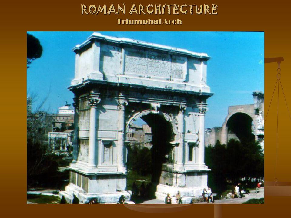 ROMAN ARCHITECTURE Triumphal Arch
