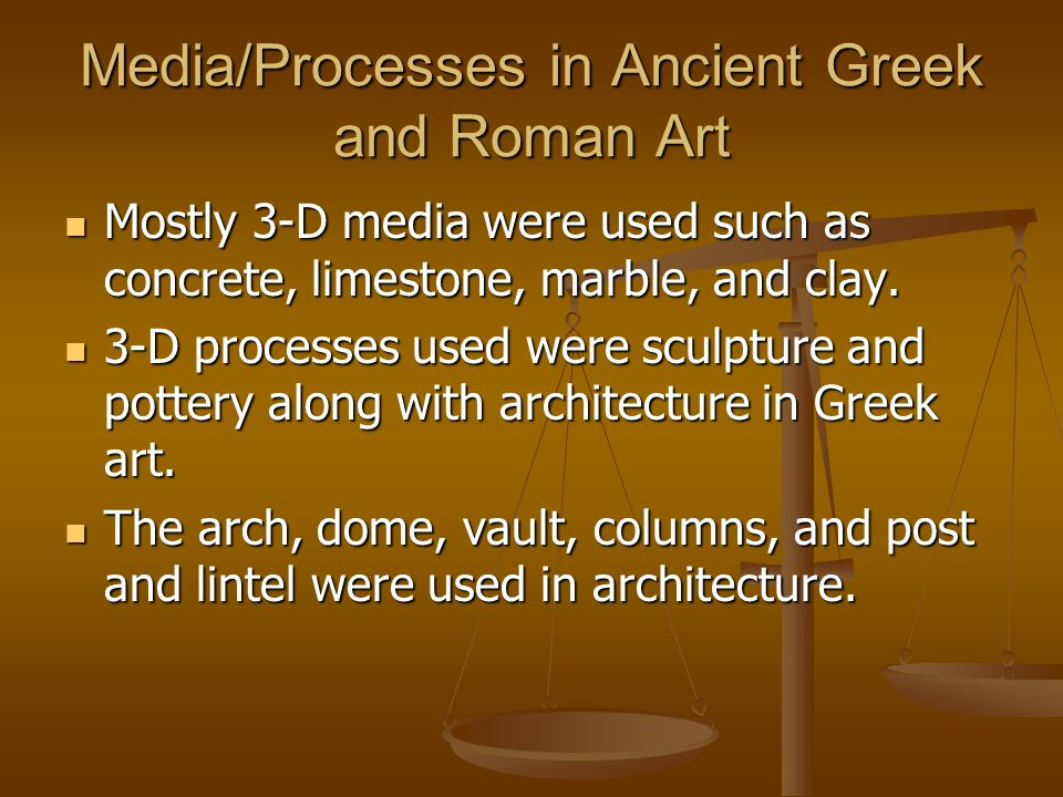 Media/Processes in Ancient Greek and Roman Art Mostly 3-D media were used such as concrete, limestone, marble, and clay. Mostly 3-D media were used su