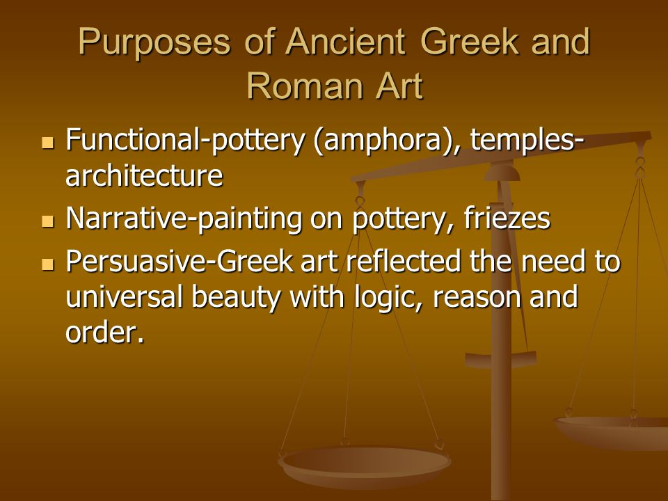 Purposes of Ancient Greek and Roman Art Functional-pottery (amphora), temples- architecture Functional-pottery (amphora), temples- architecture Narrat