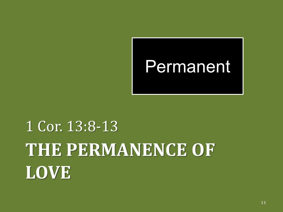 THE PERMANENCE OF LOVE 1 Cor. 13:8-13 11 Permanent