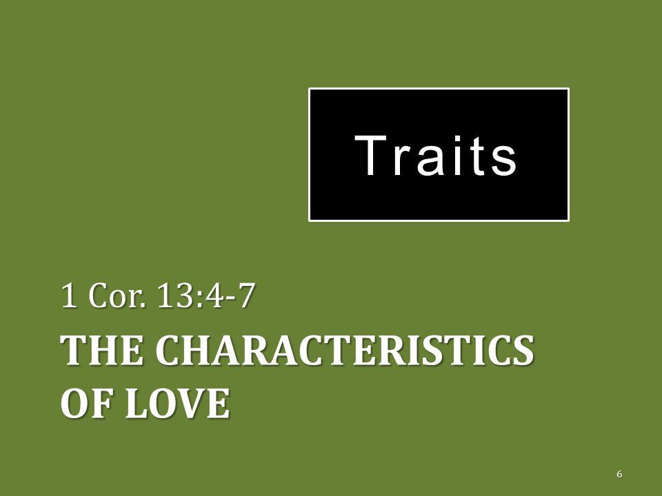THE CHARACTERISTICS OF LOVE 1 Cor. 13:4-7 6 Traits