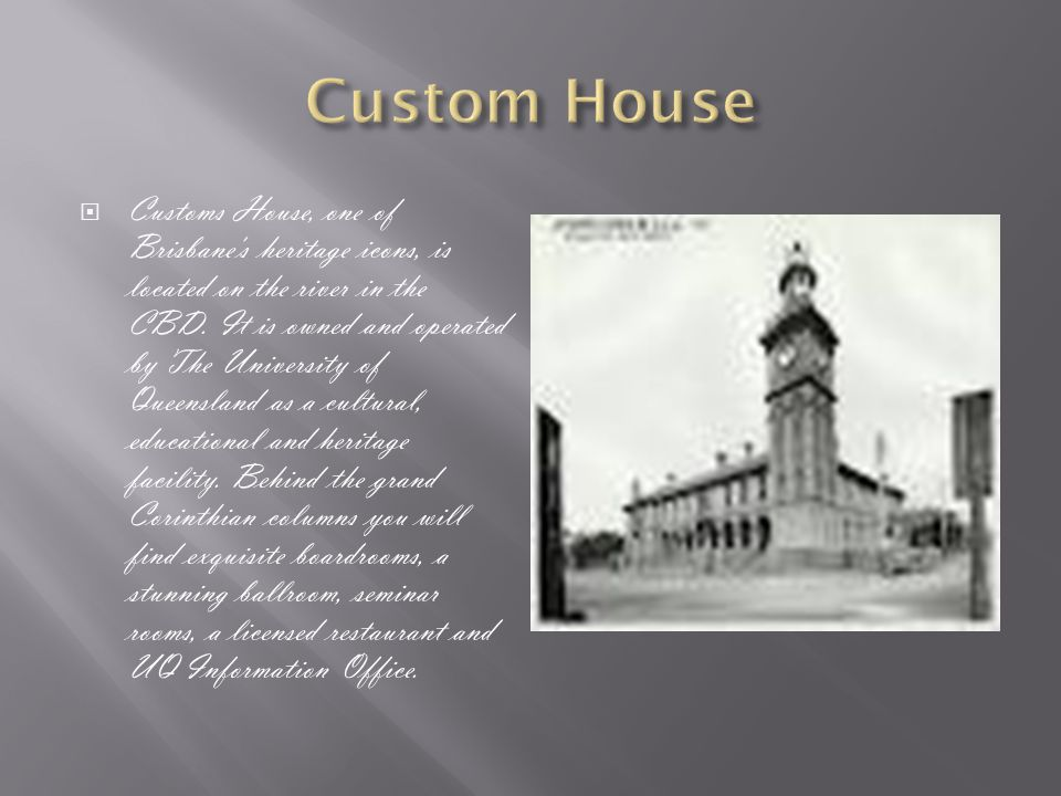  Customs House, one of Brisbane s heritage icons, is located on the river in the CBD.