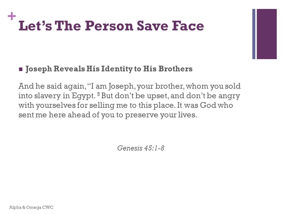 + Let's The Person Save Face Joseph Reveals His Identity to His Brothers And he said again, I am Joseph, your brother, whom you sold into slavery in Egypt.