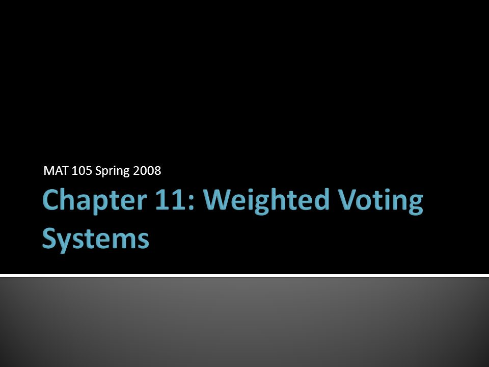  [8; 5, 3, 1]  None of the voters is a dictator  The weight-1 voter is a dummy voter  The weight-5 and weight-3 voters have veto power  [9; 5, 3, 1]  Motions can only pass unanimously: none of the voters is a dictator, there are no dummies, and all of the voters have veto power