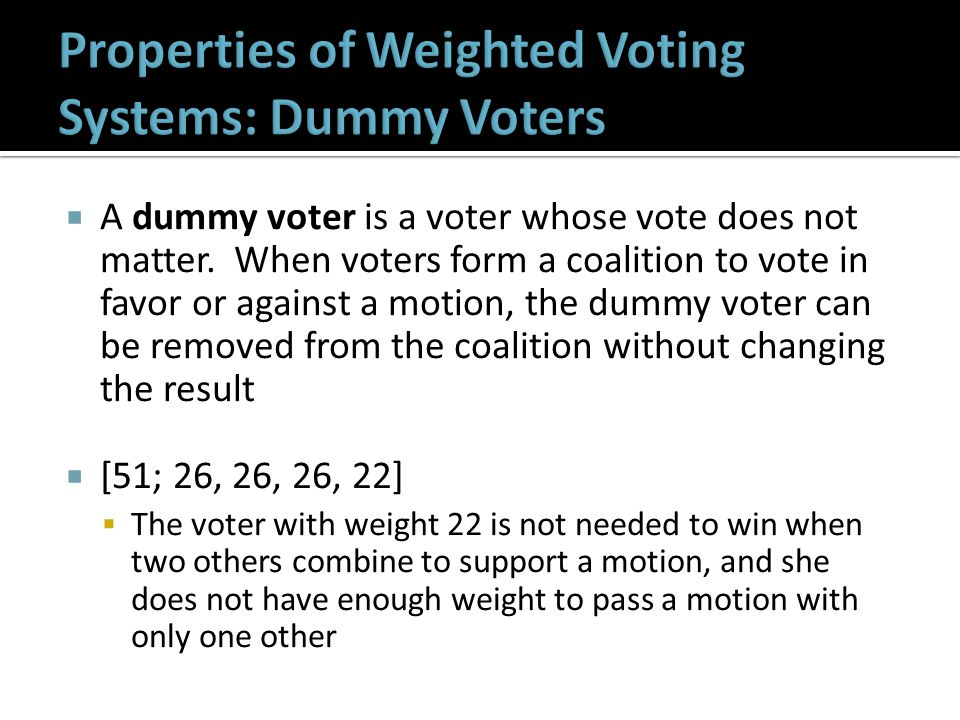 A dummy voter is a voter whose vote does not matter.