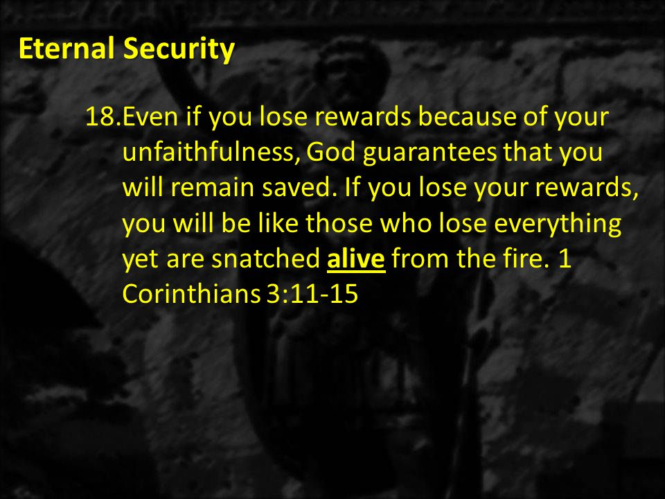 Eternal Security 19.Paul told the believers in the Corinthian church, the most carnal church in the New Testament, that they would one day be in heaven.
