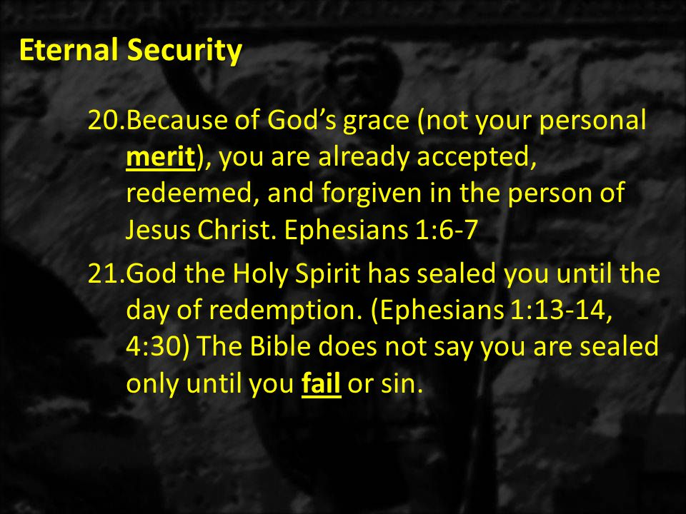 Eternal Security 20.Because of God's grace (not your personal merit), you are already accepted, redeemed, and forgiven in the person of Jesus Christ.