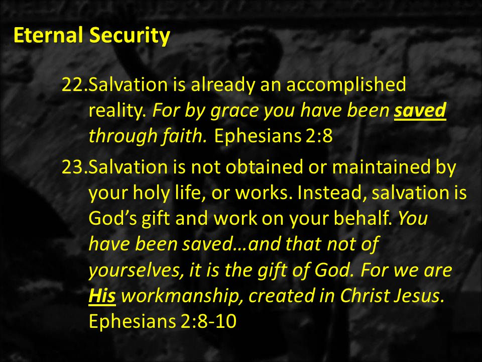 Eternal Security 22.Salvation is already an accomplished reality.