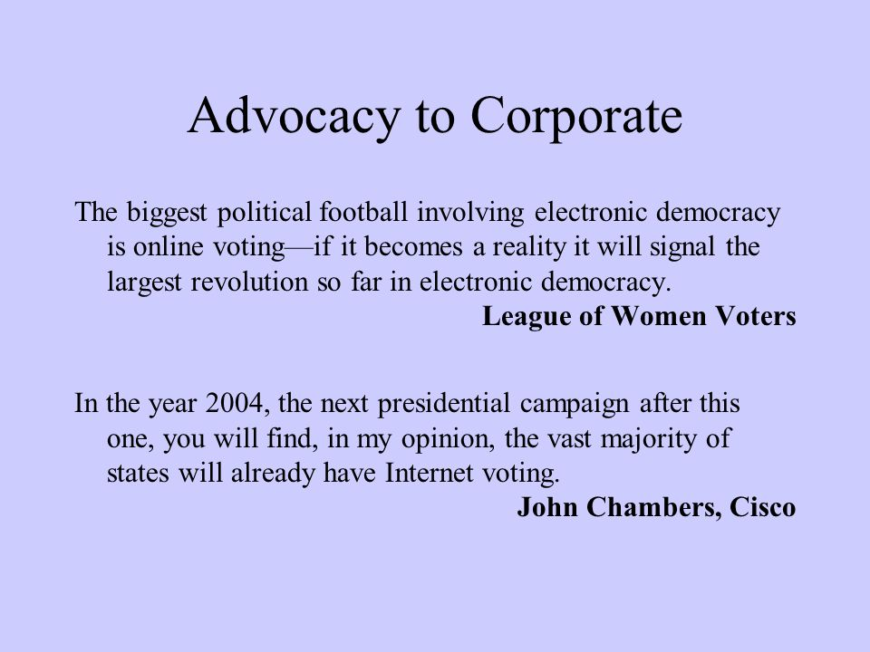 And of course politicians So the range of things you can do over the Internet is enormous, but you can t, as yet, vote…we want to see greater participation in our democracy.