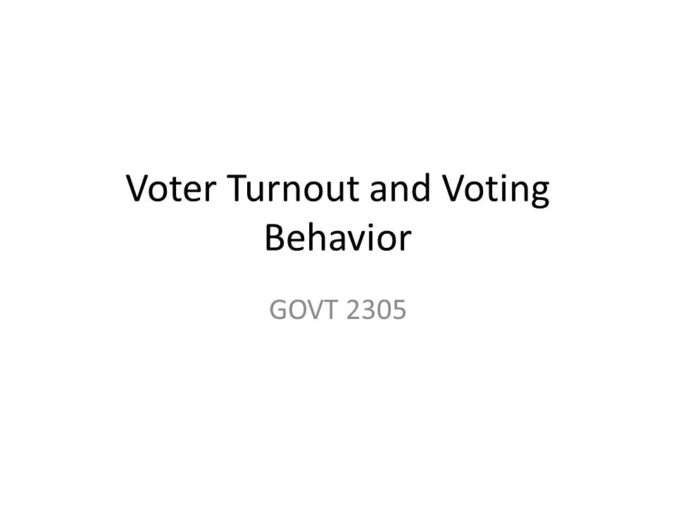 Voter Turnout and Voting Behavior GOVT 2305