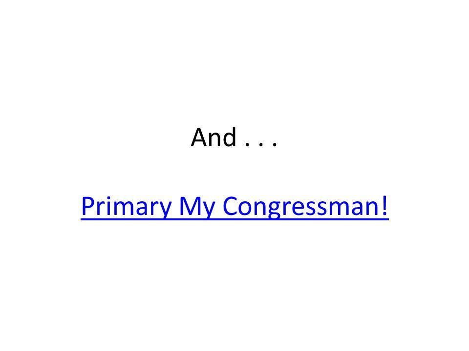 And... Primary My Congressman! Primary My Congressman!