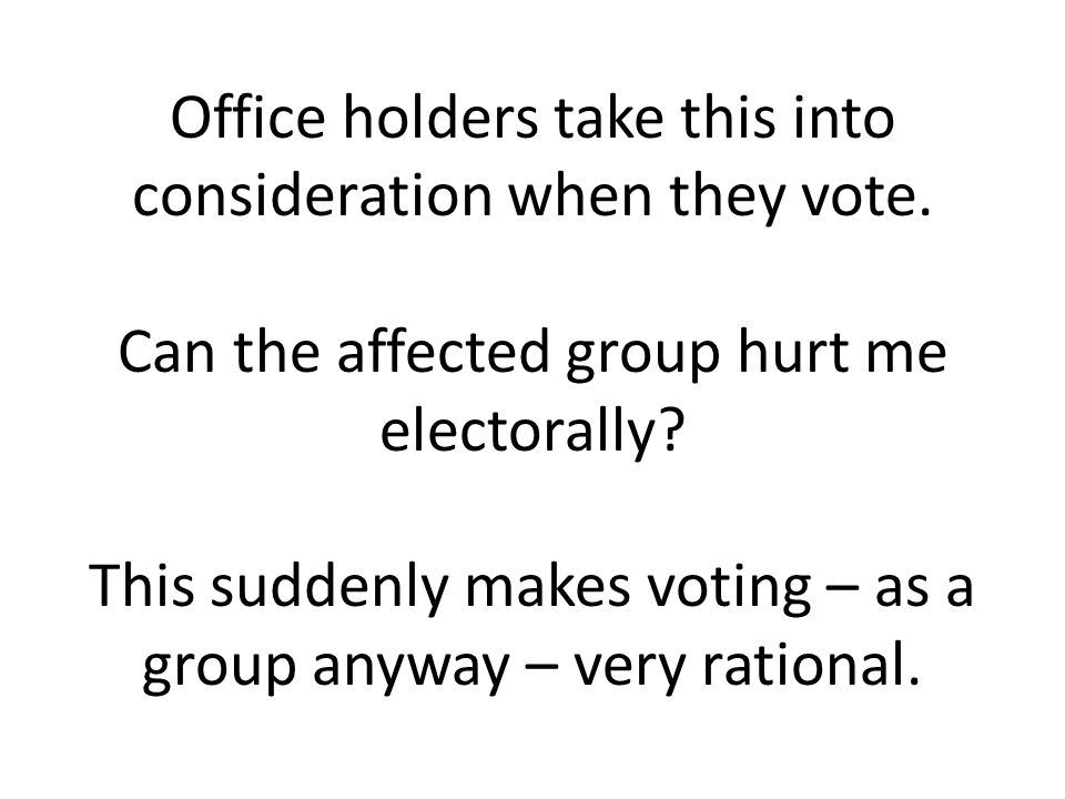 Office holders take this into consideration when they vote.