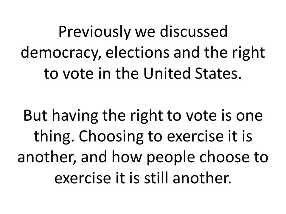 Previously we discussed democracy, elections and the right to vote in the United States.