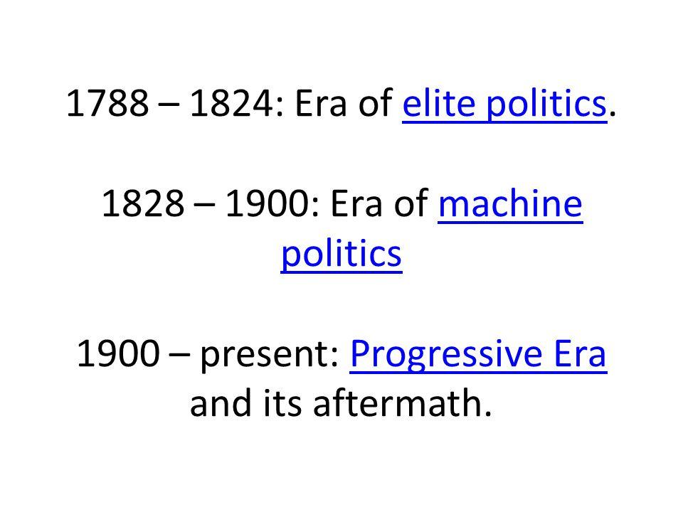 1788 – 1824: Era of elite politics.
