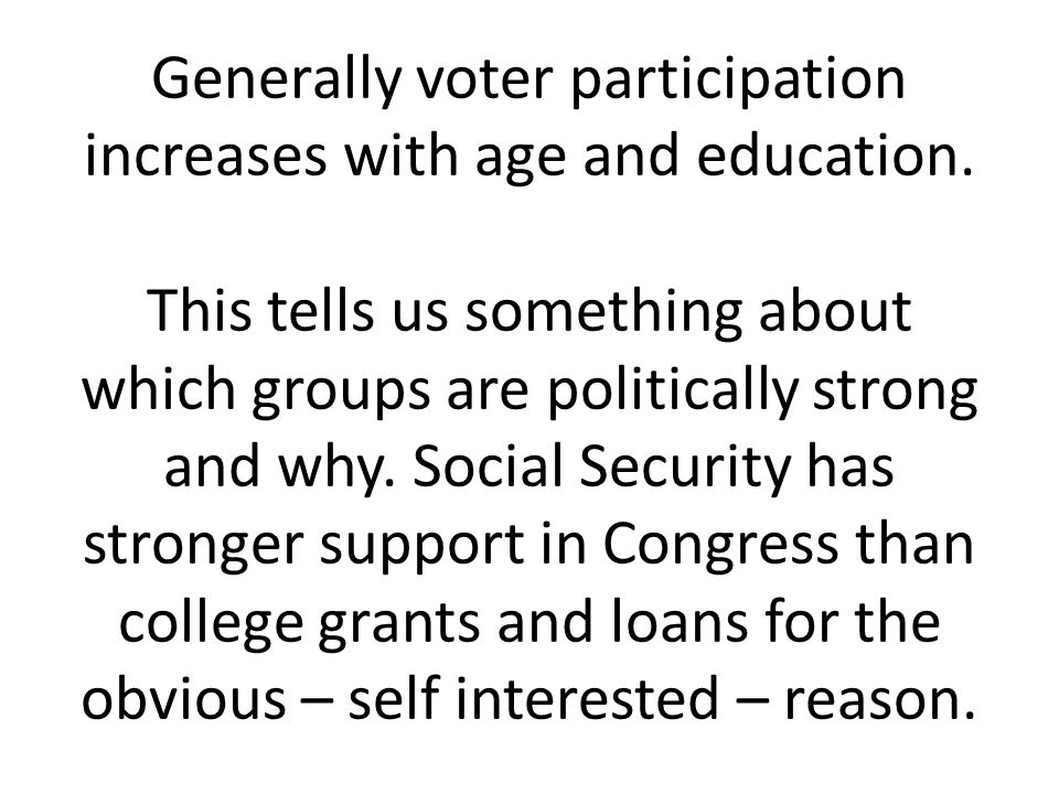 Generally voter participation increases with age and education.