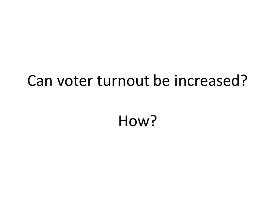 Can voter turnout be increased How