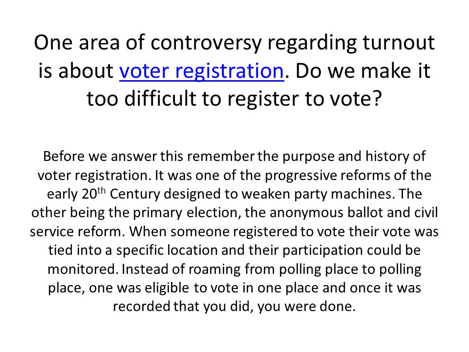 One area of controversy regarding turnout is about voter registration.