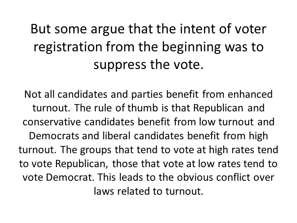 But some argue that the intent of voter registration from the beginning was to suppress the vote.