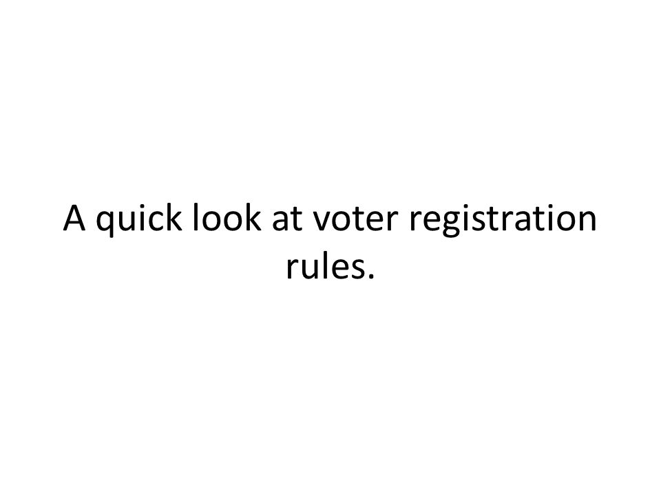 A quick look at voter registration rules.