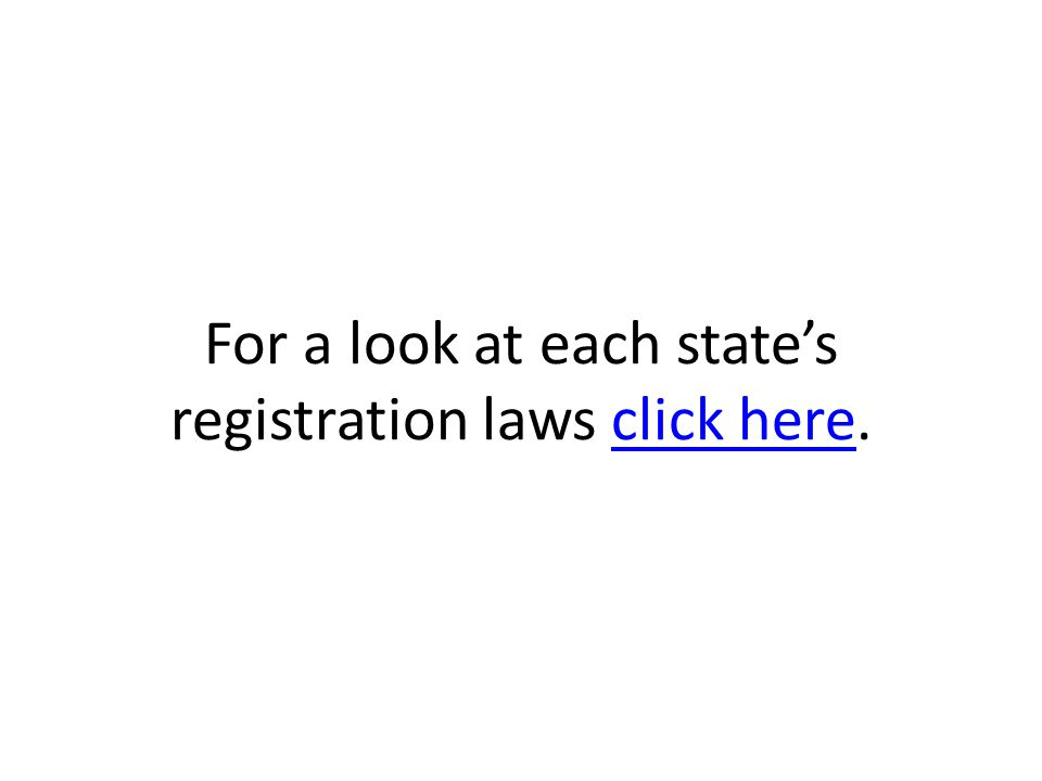 For a look at each state's registration laws click here.click here